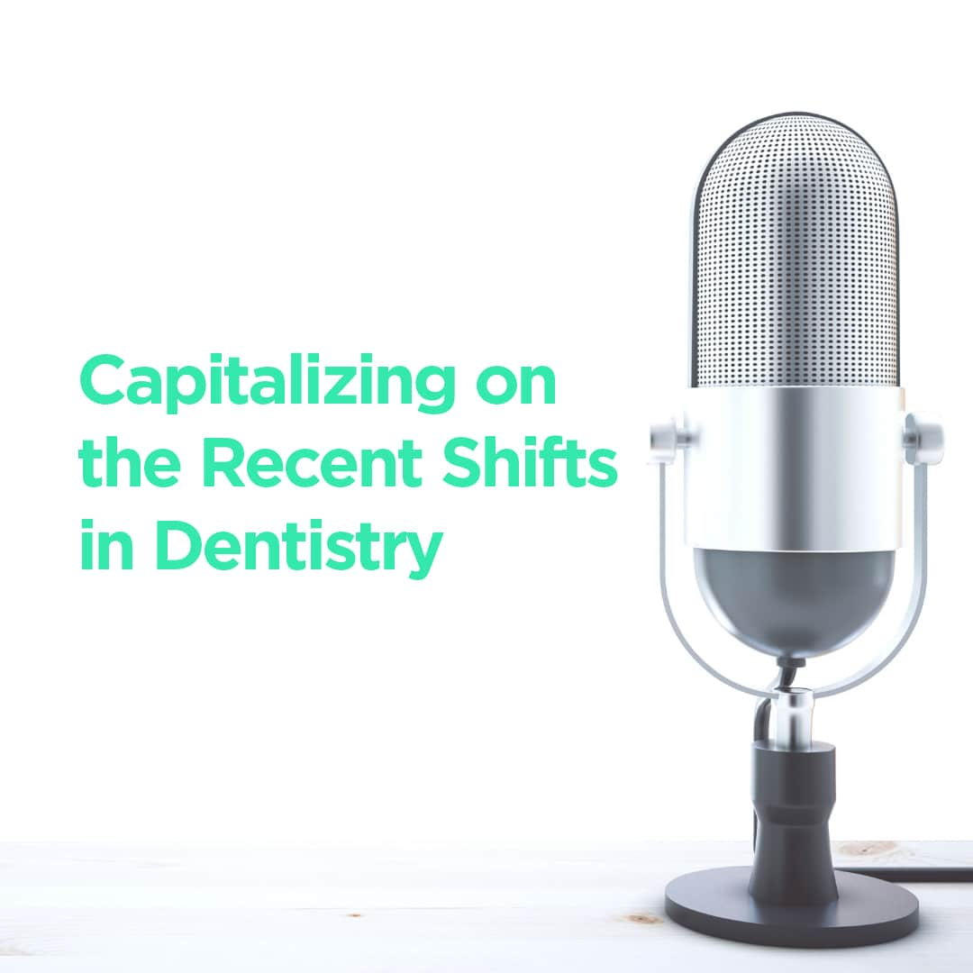Featured Blog image for The Authentic Dentist Podcast that says Capitalizing on the recent shifts in dentistry