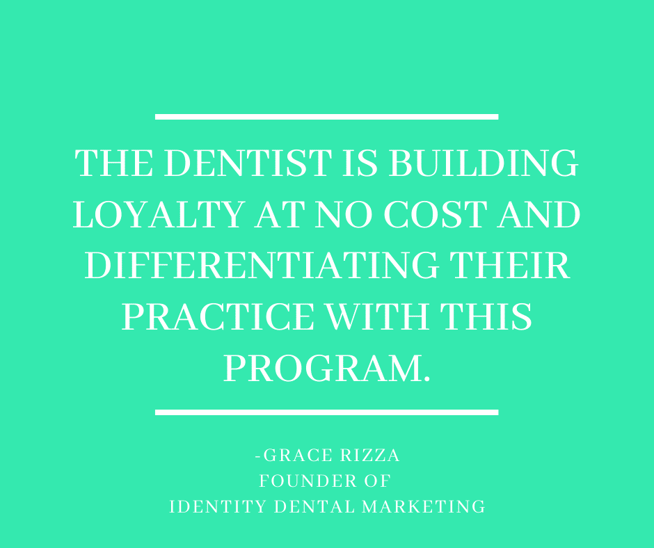 Inspirational Quote for Dentists by Grace Rizza, Founder of Identity Dental Marketing with white text and green background that says the dentist is building loyalty at no cost and differentiating their practice with this program