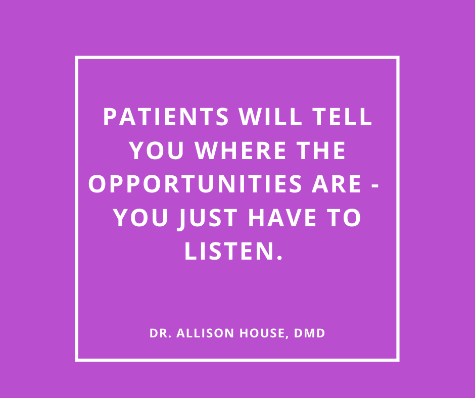 Inspirational Quote for Dentists by Dr. Allison House, DMD, with white text and purple background saying Patients will tell you where the opportunities are, you just have to listen