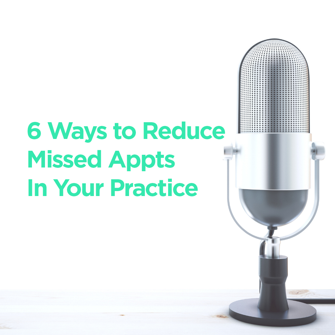 Featured Blog Image from Podcast on 6 ways to Reduce Missed Appointments in Dental Practice